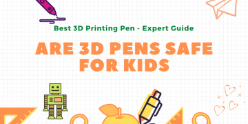 Are 3D pens safe for kids